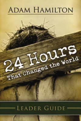 24 Hours That Changed the World Leader's Guide 9781426712074