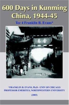 600 Days in Kunming China, 1944-45