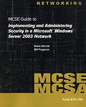 70-299 MCSE Guide to Implementing and Administering Security in a Microsoft Windows Server 2003 Network 9781423903000