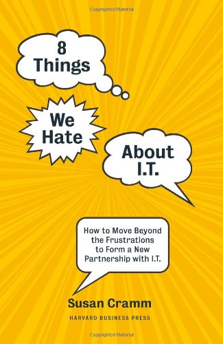 8 Things We Hate about I.T.: How to Move Beyond the Frustrations to Form a New Partnership with I.T. 9781422131664