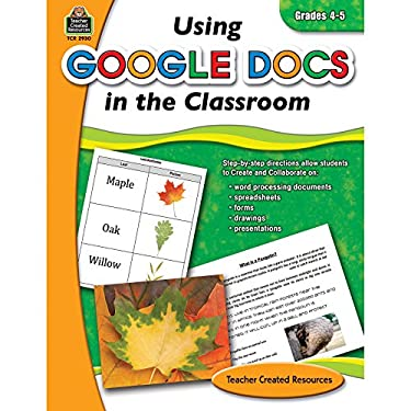 Using Google Docs in the Classroom, Grades 4-5 9781420629309