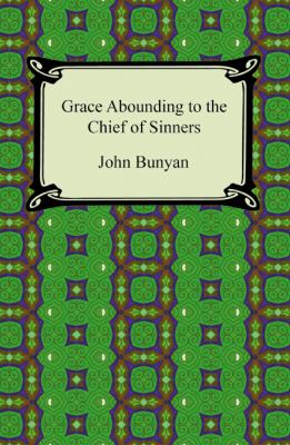 Grace Abounding to the Chief of Sinners 9781420940459