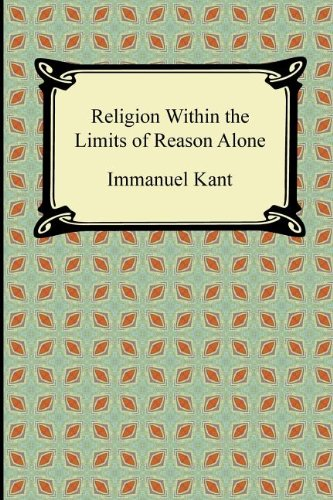 Religion Within the Limits of Reason Alone 9781420940985