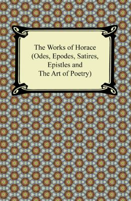 The Works of Horace (Odes, Epodes, Satires, Epistles and the Art of Poetry) 9781420943504