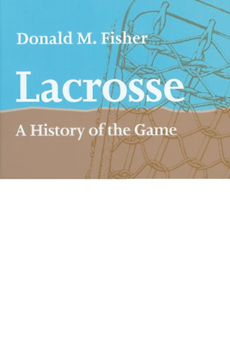Lacrosse: A History of the Game 9781421400440