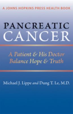 Pancreatic Cancer: A Patient & His Doctor Balance Hope & Truth 9781421400617