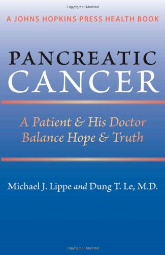 Pancreatic Cancer: A Patient & His Doctor Balance Hope & Truth 9781421400624