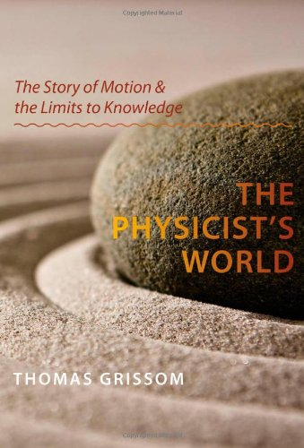 The Physicist's World: The Story of Motion and the Limits to Knowledge 9781421400846