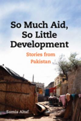 So Much Aid, So Little Development: Stories from Pakistan 9781421401386