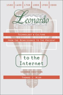 Leonardo to the Internet: Technology & Culture from the Renaissance to the Present 9781421401546