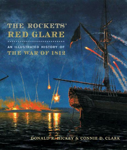 The Rockets' Red Glare: An Illustrated History of the War of 1812 9781421401553