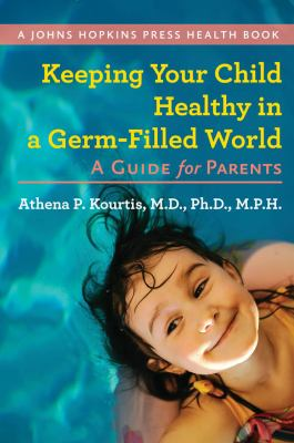 Keeping Your Child Healthy in a Germ-Filled World: A Guide for Parents 9781421402116