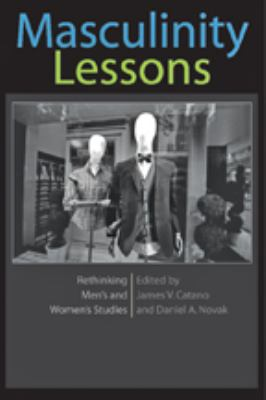 Masculinity Lessons: Rethinking Men's and Women's Studies 9781421402246