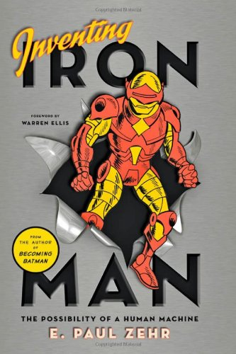 Inventing Iron Man: The Possibility of a Human Machine 9781421402260
