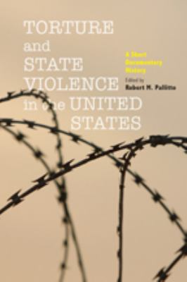 Torture and State Violence in the United States: A Short Documentary History 9781421402499