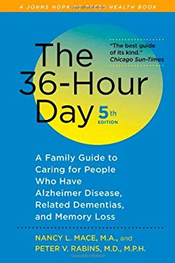 The 36-Hour Day: A Family Guide to Caring for People Who Have Alzheimer Disease, Related Dementias, and Memory Loss 9781421402796
