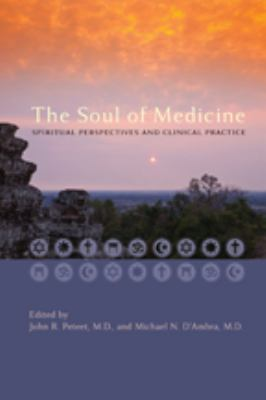 The Soul of Medicine: Spiritual Perspectives and Clinical Practice 9781421402994