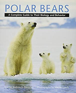 Polar Bears: A Complete Guide to Their Biology and Behavior 9781421403052