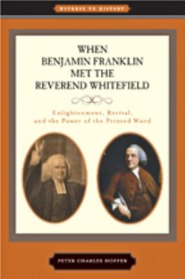 When Benjamin Franklin Met the Reverend Whitefield: Enlightenment, Revival, and the Power of the Printed Word 9781421403120