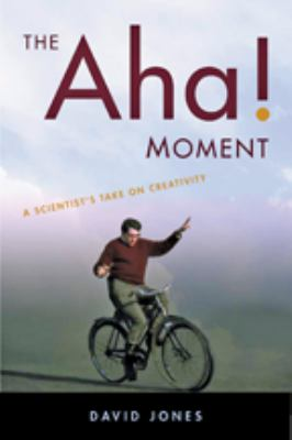 The Aha! Moment: A Scientist's Take on Creativity 9781421403311