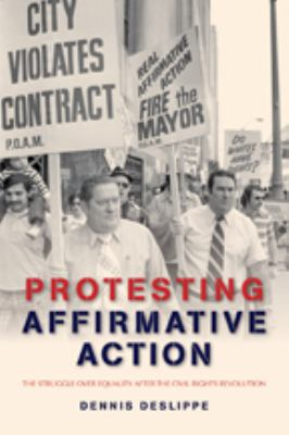 Protesting Affirmative Action: The Struggle Over Equality After the Civil Rights Revolution 9781421403588