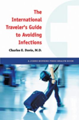 The International Traveler's Health Book: A Complete Guide to Avoiding Infections 9781421403793
