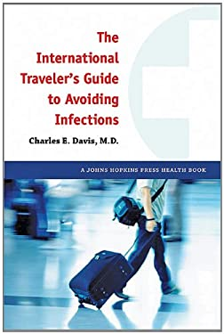 The International Traveler's Health Book: A Complete Guide to Avoiding Infections 9781421403809
