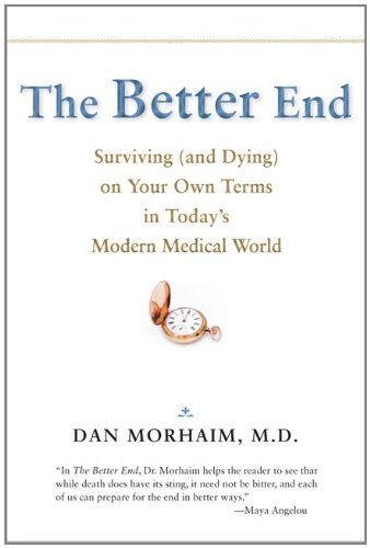 The Better End: Surviving (and Dying) on Your Own Terms in Today's Modern Medical World 9781421404189