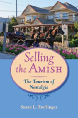 Selling the Amish: The Tourism of Nostalgia 9781421404196