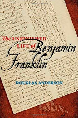 The Unfinished Life of Benjamin Franklin 9781421405230