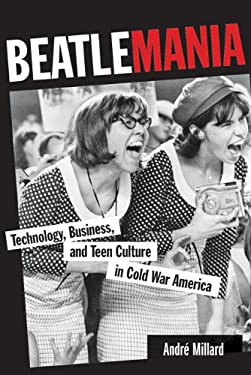 Beatlemania: Technology, Business, and Teen Culture in Cold War America 9781421405254