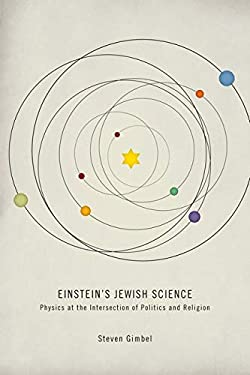 Einstein's Jewish Science: Physics at the Intersection of Politics and Religion 9781421405544