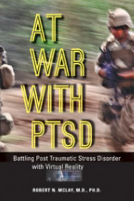 At War with Ptsd: Battling Post Traumatic Stress Disorder with Virtual Reality 9781421405575
