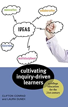 Cultivating Inquiry-Driven Learners: A College Education for the Twenty-First Century 9781421405995