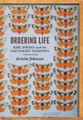 Ordering Life: Karl Jordan and the Naturalist Tradition 9781421406008