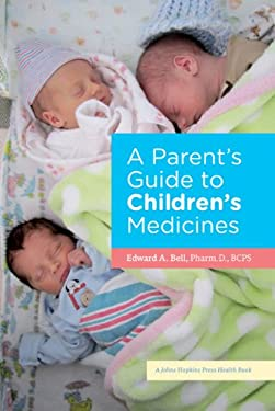 A Parent's Guide to Children's Medicines 9781421406244