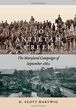 To Antietam Creek: The Maryland Campaign of September 1862 9781421406312