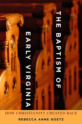 The Baptism of Early Virginia: How Christianity Created Race 9781421407005