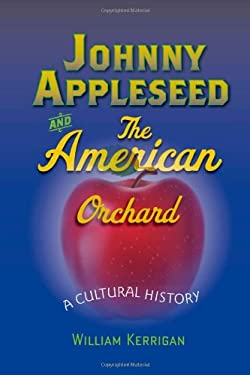 Johnny Appleseed and the American Orchard: A Cultural History 9781421407296