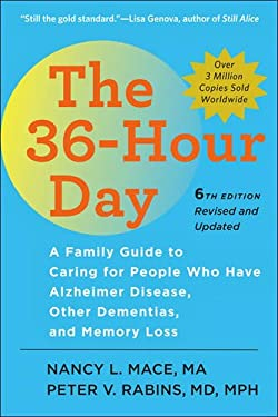 The 36-Hour Day, sixth edition: The 36-Hour Day: A Family Guide to Caring for People Who Have Alzheimer Disease, Other Dementias, and Memory Loss (A J