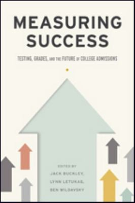 Measuring Success: Testing, Grades, and the Future of College Admissions