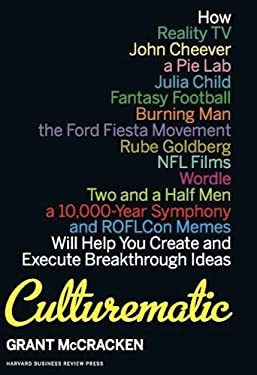 Culturematic: How Reality TV, John Cheever, a Pie Lab, Julia Child, Fantasy Football, Burning Man, the Ford Fiesta Movement, Rube Go 9781422143292