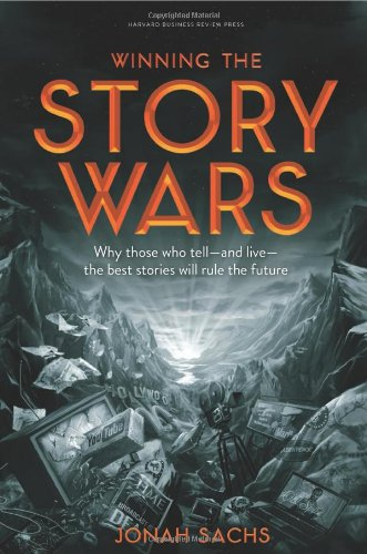 Winning the Story Wars: Why Those Who Tell-And Live-The Best Stories Will Rule the Future 9781422143568