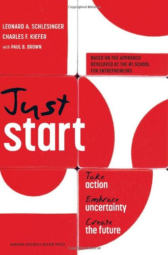 Just Start: Take Action, Embrace Uncertainty, Create the Future 9781422143612