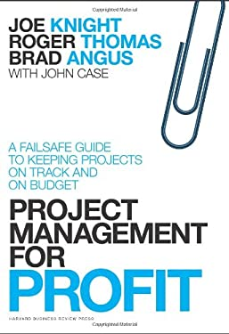 Project Management for Profit: A Failsafe Guide to Keeping Projects on Track and on Budget 9781422144176