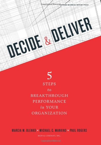 Decide & Deliver: 5 Steps to Breakthrough Performance in Your Organization 9781422147573