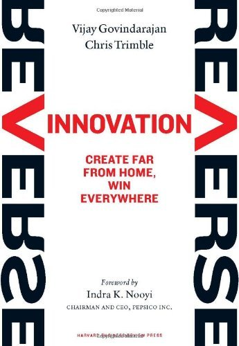 Reverse Innovation: Create Far from Home, Win Everywhere 9781422157640