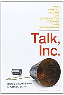 Talk, Inc.: How Trusted Leaders Use Conversation to Power Their Organizations 9781422173336