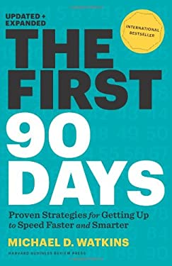 The First 90 Days, Updated and Expanded: Critical Success Strategies for New Leaders at All Levels