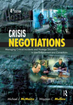 Crisis Negotiations: Managing Critial Incidents and Hostage Situations in Law Enforcement and Corrections 9781422463239